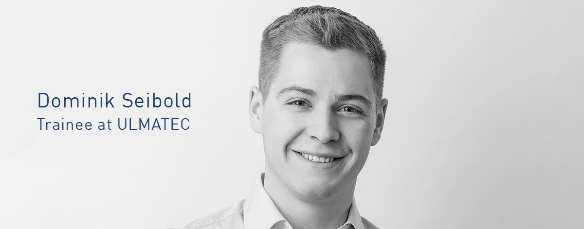 Trainee report Dominik Seibold | ULMATEC Voices